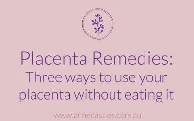Placenta Remedies: 3 Ways to Use Your Placenta Without Eating It